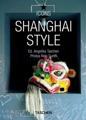 Shanghai Style - Taschen, Angelika, Dr. (Editor), and Guntli, Reto (Photographer)