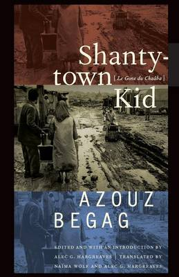 Shantytown Kid: Le Gone Du Chaaba - Begag, Azouz, and Hargreaves, Alec G (Introduction by), and Wolf, Naima (Translated by)