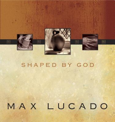 Shaped by God - Lucado, Max