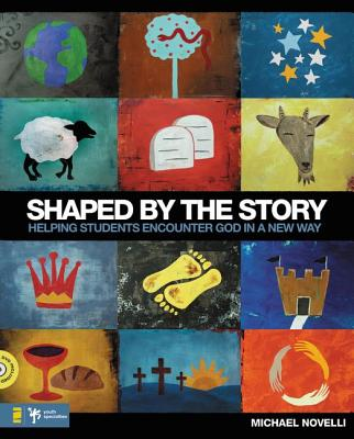 Shaped by the Story: Helping Students Encounter God in a New Way - Novelli, Michael