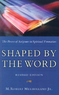 Shaped by the Word: The Power of Scripture in Spiritual Formation - Mulholland, M Robert, Jr.