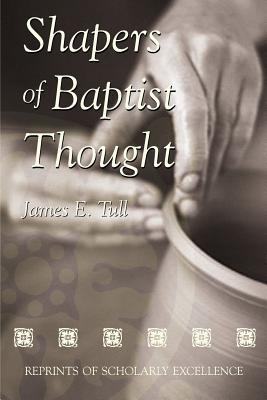 Shapers of Baptist Thought - Tull, James E