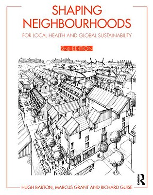 Shaping Neighbourhoods: For Local Health and Global Sustainability - Barton, Hugh, and Grant, Marcus, and Guise, Richard