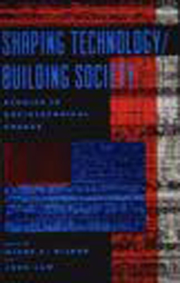 Shaping Technology / Building Society: Studies in Sociotechnical Change - Bijker, Wiebe E (Contributions by), and Law, John (Editor), and Law, John (Contributions by)