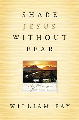 Share Jesus Without Fear: A Prayer Journal - Fay, William
