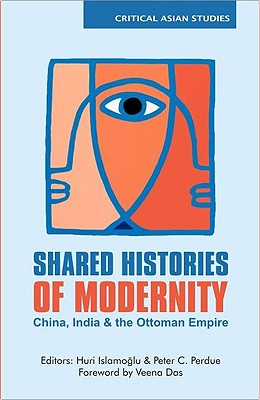 Shared Histories of Modernity: China, India and the Ottoman Empire - Perdue Peter, and Perdue, Peter (Editor), and Islamoglu, Huricihan (Editor)