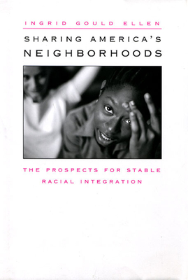 Sharing America's Neighborhoods: The Prospects for Stable Racial Integration - Ellen, Ingrid Gould