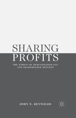 Sharing Profits: The Ethics of Remuneration, Tax and Shareholder Returns - Reynolds, J