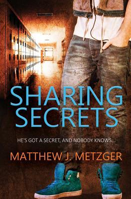 Sharing Secrets - Metzger, Matthew J