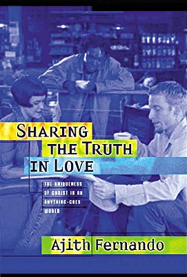 Sharing the Truth in Love: How to Relate to People of Other Faiths - Fernando, Ajith, Dr.