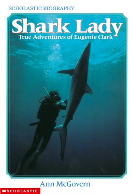 Shark Lady: True Adventures of Eugenie Clark: True Adventures of Eugenie Clark - McGovern, Ann