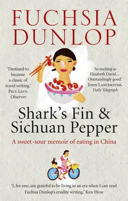 Shark's Fin and Sichuan Pepper: A Sweet-sour Memoir of Eating in China - Dunlop, Fuchsia