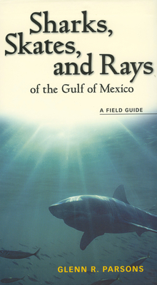 Sharks, Skates, and Rays of the Gulf of Mexico: A Field Guide - Parsons, Glenn R