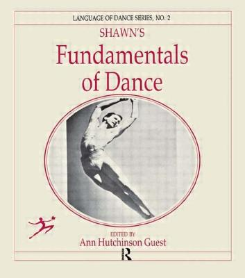 Shawn's Fundamentals of Dance - Shawn, Ted, and Guest, Anne Hutchinson (Editor)