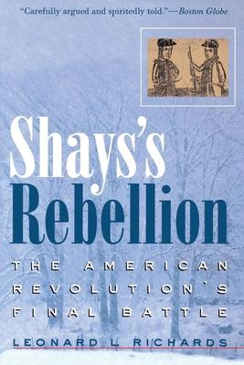 Shays's Rebellion: The American Revolution's Final Battle - Richard, Leonard L