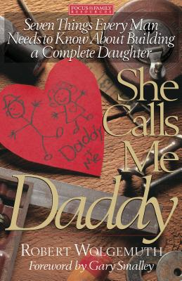 She Calls Me Daddy - Wolgemuth, Robert, and Smalley, Gary, Dr. (Foreword by)