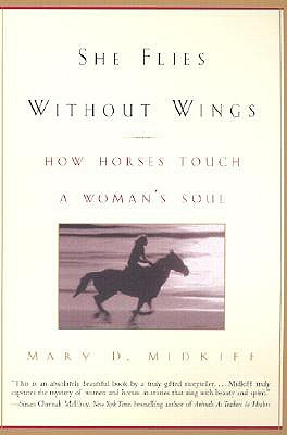 She Flies Without Wings: How Horses Touch a Woman's Soul - Midkiff, Mary D