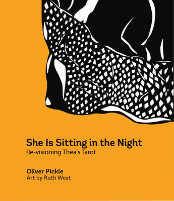 She Is Sitting in the Night: Re-Visioning Thea's Tarot - Pickle, Oliver, and Athar, Rima (Foreword by)