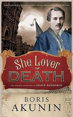 She Lover of Death: The Further Adventures of Erast Fandorin - Akunin, Boris