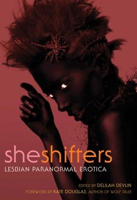 She Shifters: Lesbian Paranormal Erotica - Devlin, Delilah (Editor)