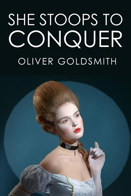 She Stoops to Conquer - Goldsmith, Oliver, and Garrick Esq, David (Prologue by)