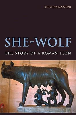 She-Wolf: The Story of a Roman Icon - Mazzoni, Cristina