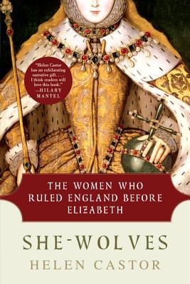 She-Wolves: The Women Who Ruled England Before Elizabeth - Castor, Helen