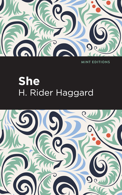 She - Haggard, H Rider, Sir, and Editions, Mint (Contributions by)