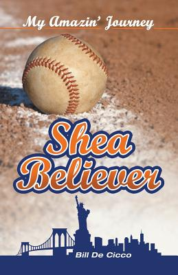 Shea Believer: My Amazin' Journey - De Cicco, Bill