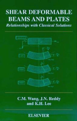 Shear Deformable Beams and Plates: Relationships with Classical Solutions - Wang, C M (Editor), and Reddy, J N (Editor), and Lee, K H (Editor)
