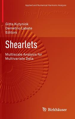 Shearlets: Multiscale Analysis for Multivariate Data - Kutyniok, Gitta (Editor), and Labate, Demetrio (Editor)