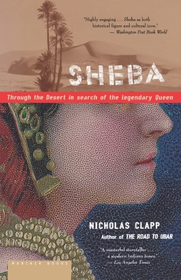 Sheba: Through the Desert in Search of the Legendary Queen - Clapp, Nicholas