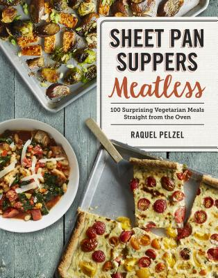 Sheet Pan Suppers Meatless: 100 Surprising Vegetarian Meals Straight from the Oven - Pelzel, Raquel