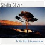 Sheila Silver To The Spirit Unconquered