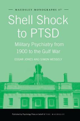 Shell Shock to Ptsd: Military Psychiatry from 1900 to the Gulf War - Jones, Edgar, and Wessely, Simon