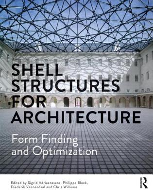 Shell Structures for Architecture: Form Finding and Optimization - Adriaenssens, Sigrid (Editor), and Block, Philippe (Editor), and Veenendaal, Diederik (Editor)