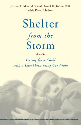 Shelter from the Storm: Caring for a Child with a Life-Threatening Condition - Hilden, Joanne