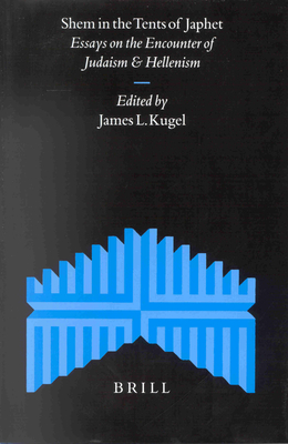 Shem in the Tents of Japhet: Essays on the Encounter of Judaism and Hellenism - Kugel, James L, Dr., PH.D. (Editor)