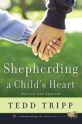 Shepherding a Child's Heart - Tripp, Tedd, Dr., and Powlison, David (Foreword by)