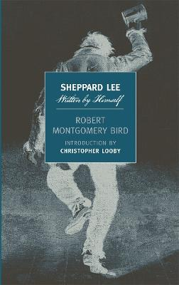 Sheppard Lee: Written by Himself - Bird, Robert Montgomery, and Looby, Christopher (Introduction by)