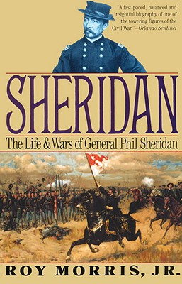 Sheridan: The Life and Wars of General Phil Sheridan - Morris, Roy, Jr.