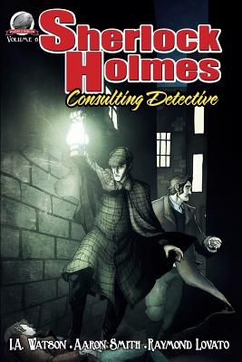 Sherlock Holmes: Consulting Detective Volume 8 - Watson, I a, and Lovato, Raymond Louis James, and Smith, Aaron