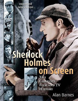 Sherlock Holmes on Screen: The Complete Film and TV History - Barnes, Alan