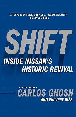 Shift: Inside Nissan's Historic Revival - Ghosn, Carlos, and Ries, Philippe, and Cullen, John (Translated by)