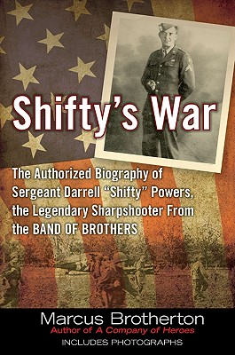 """Shifty's War: The Authorized Biography of Sergeant Darrell """"Shifty"""" Powers, the Legendary Shar Pshooter from the Band of Brothers - Brotherton, Marcus"""