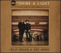 Shine a Light: Field Recordings from the Great American Railroad - Billy Bragg & Joe Henry