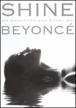 Shine: An Unauthorized Story on Beyoncé -