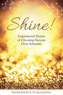 Shine: Inspirational Stories of Choosing Success Over Adversity - Doyle-Ingram, Suzanne