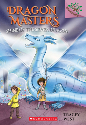 Shine of the Silver Dragon: A Branches Book (Dragon Masters #11), 11 - West, Tracey