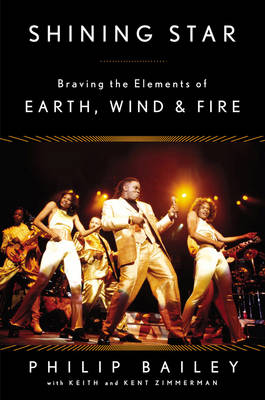 Shining Star: Braving the Elements of Earth, Wind & Fire - Bailey, Philip, and Zimmerman, Keith (Contributions by), and Zimmerman, Kent (Contributions by)